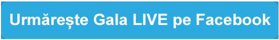 Urmărește Gala LIVE pe Facebook
